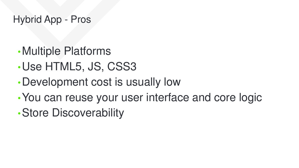 Hybrid App - Pros • Multiple Platforms • Use HT...