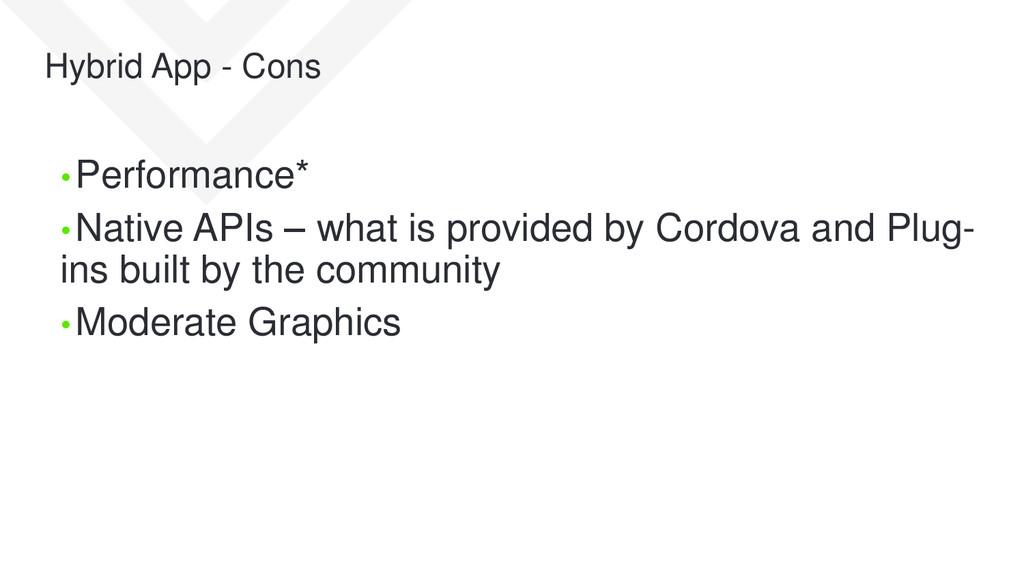 Hybrid App - Cons • Performance* • Native APIs ...