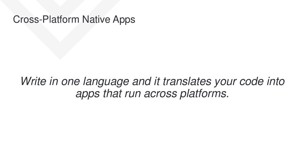 Cross-Platform Native Apps Write in one languag...