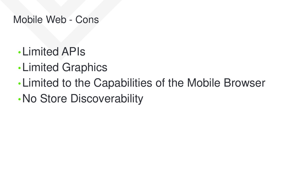 Mobile Web - Cons • Limited APIs • Limited Grap...