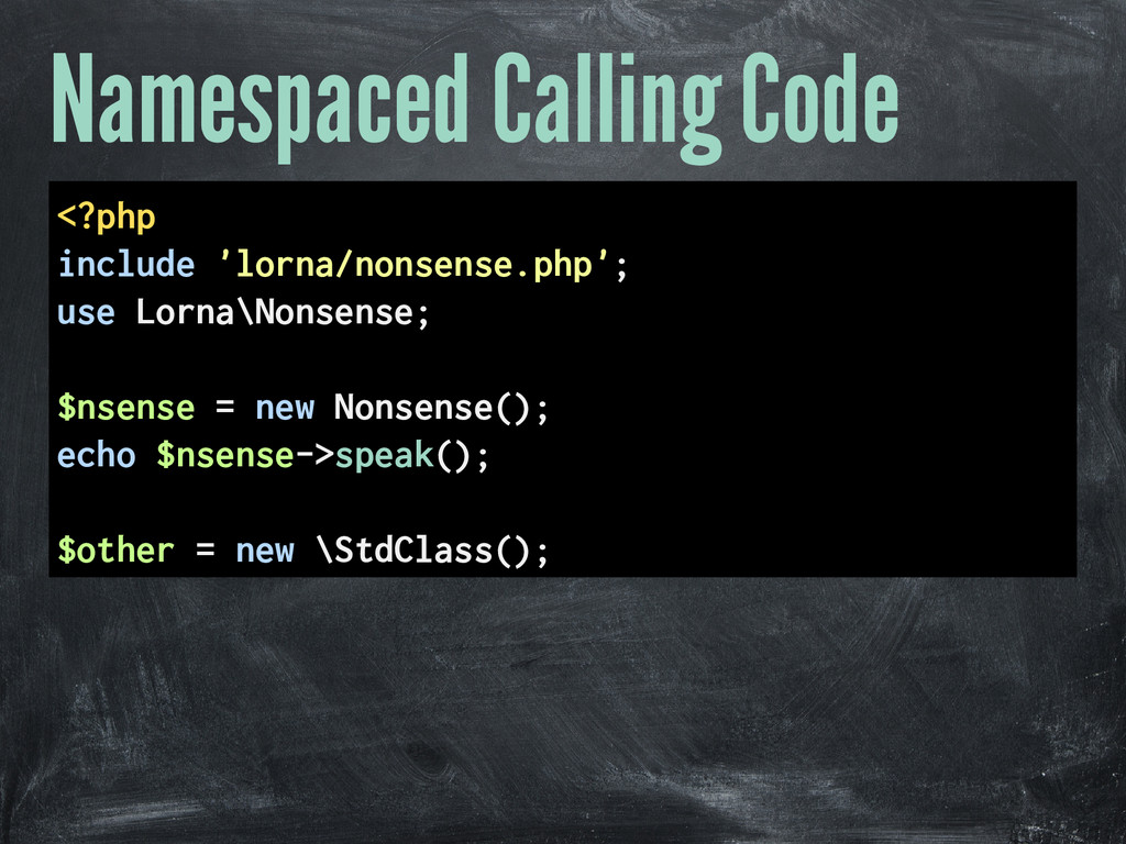 Namespaced Calling Code <?php include 'lorna/no...