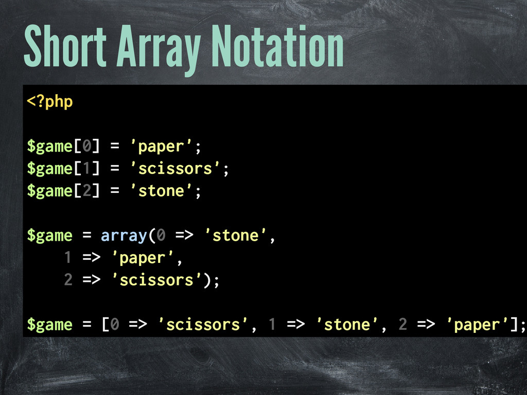 Short Array Notation <?php $game[0] = 'paper'; ...
