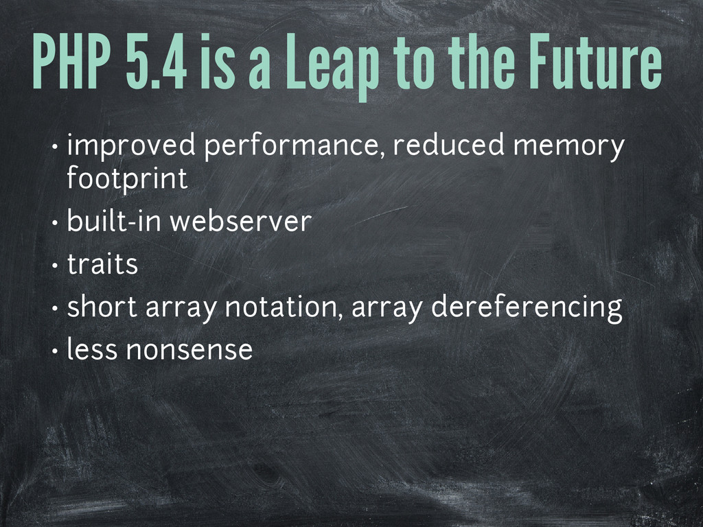 PHP 5.4 is a Leap to the Future • improved perf...