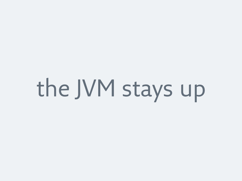 the JVM stays up