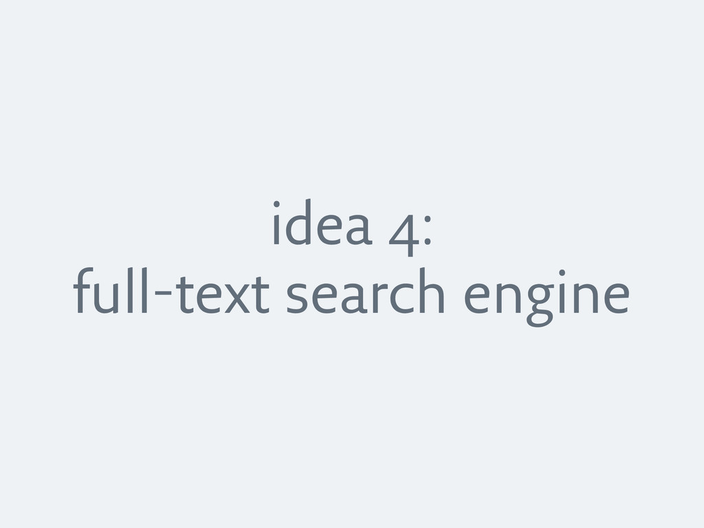 idea 4: full-text search engine