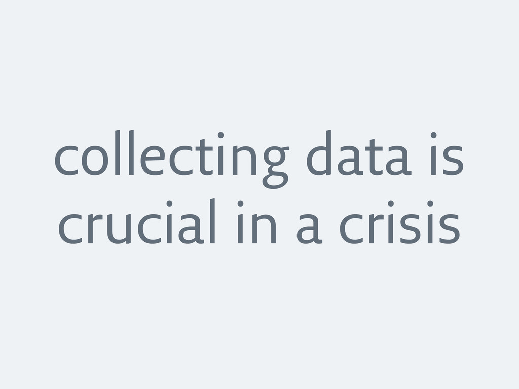 collecting data is crucial in a crisis
