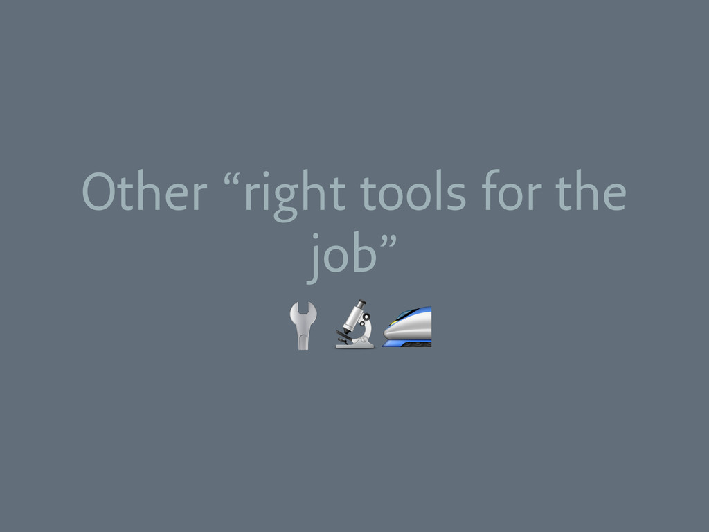 """Other """"right tools for the job"""""""