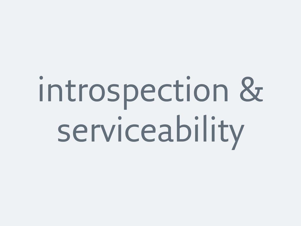 introspection & serviceability