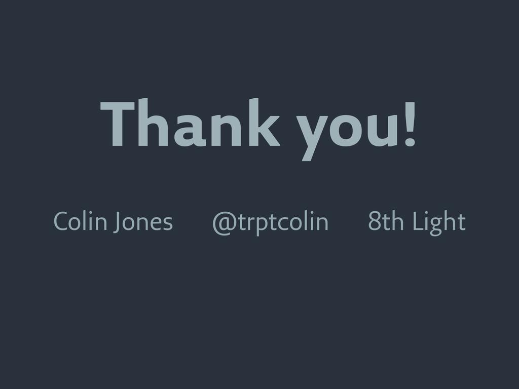 Thank you! Colin Jones @trptcolin 8th Light