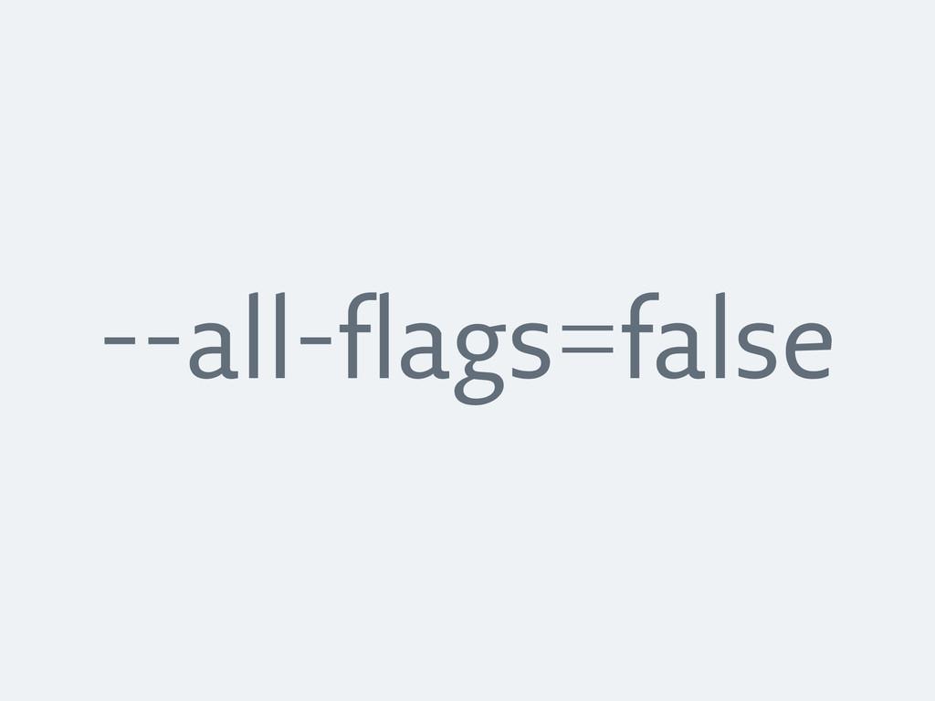 --all-flags=false