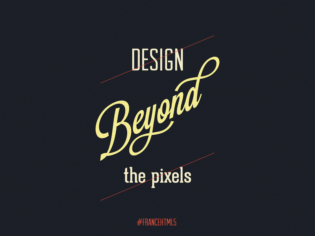 #FranceHTML5 Design the pixels