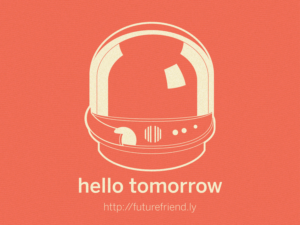 hello tomorrow http://futurefriend.ly