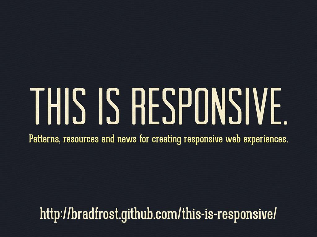 http://bradfrost.github.com/this-is-responsive/...