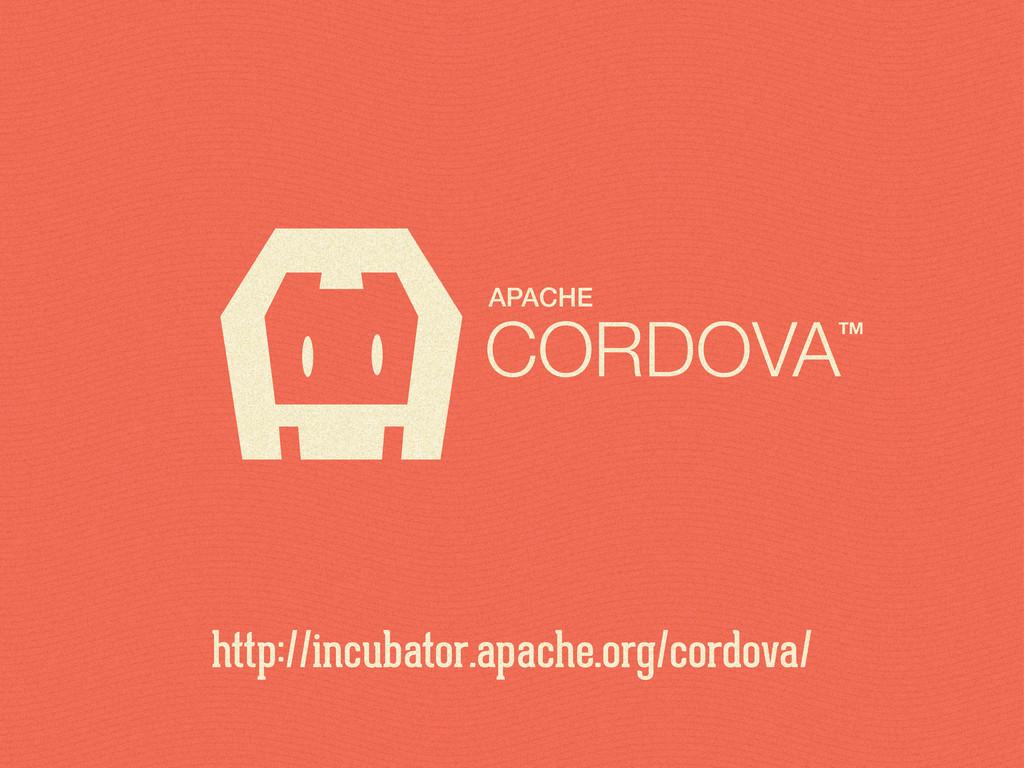 CORDOVATM APACHE http://incubator.apache.org/co...