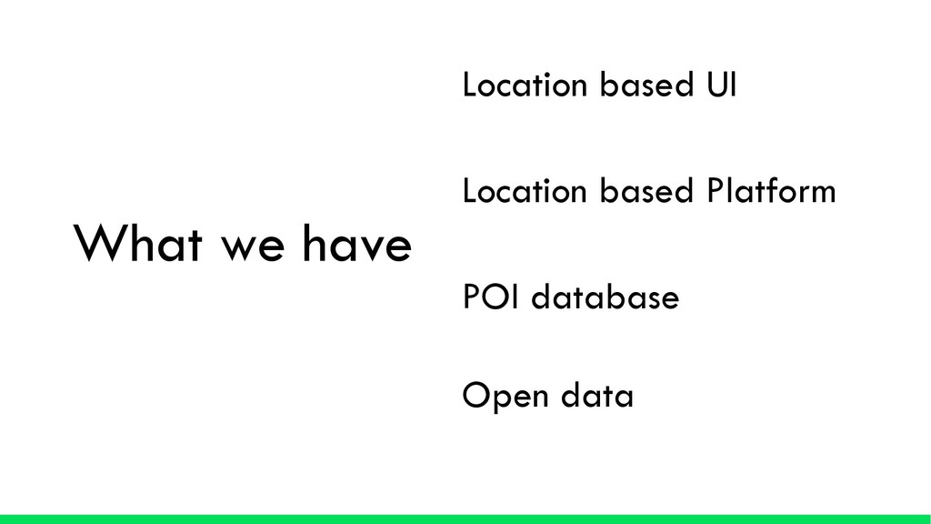 What we have Location based UI POI database Loc...