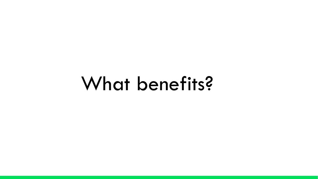 What benefits?
