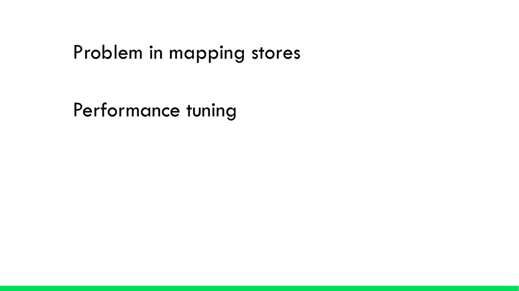 Performance tuning Problem in mapping stores