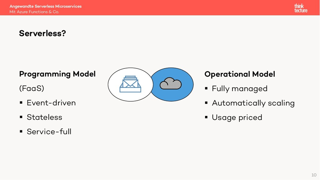 10 Serverless? Programming Model (FaaS) § Event...