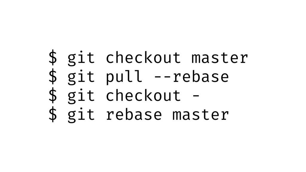 $ git checkout master $ git pull --rebase $ git...