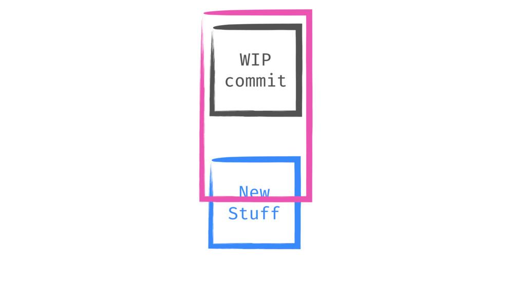 WIP commit New Stuff