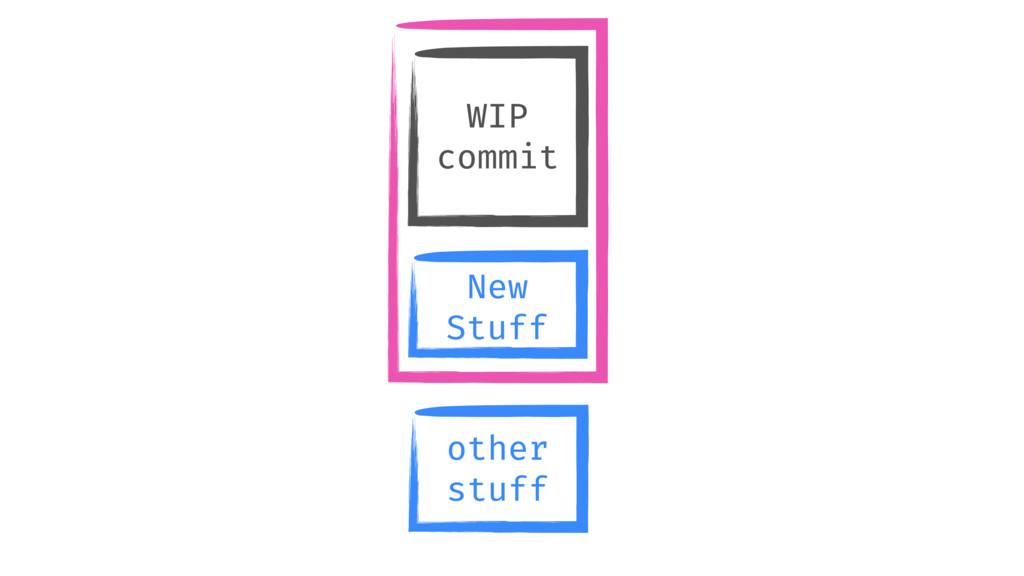 WIP commit New Stuff other stuff
