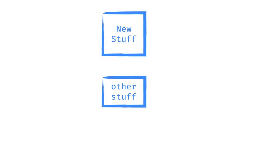 other stuff New Stuff