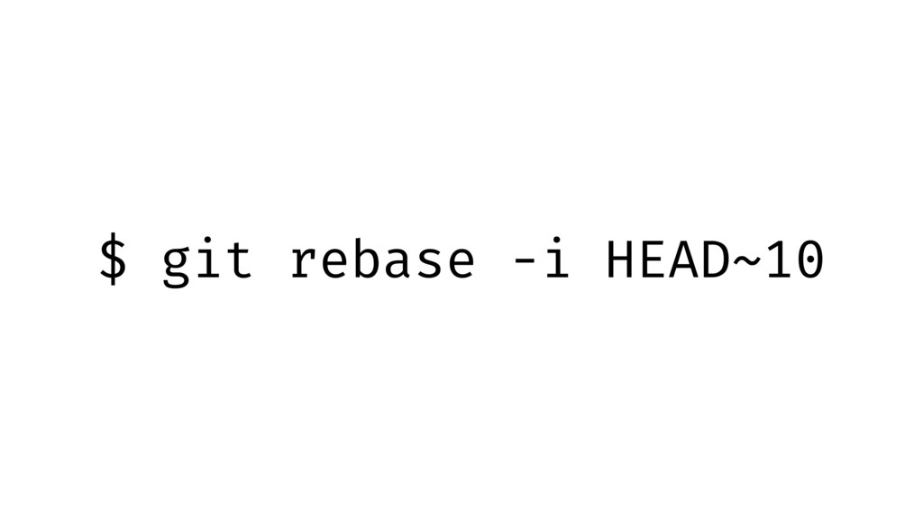 $ git rebase -i HEAD~10
