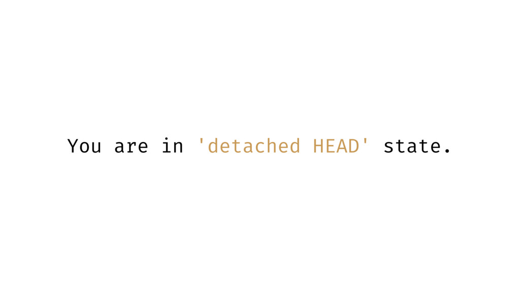 You are in 'detached HEAD' state.