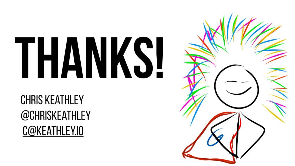 Thanks! Chris Keathley @ChrisKeathley c@keathle...