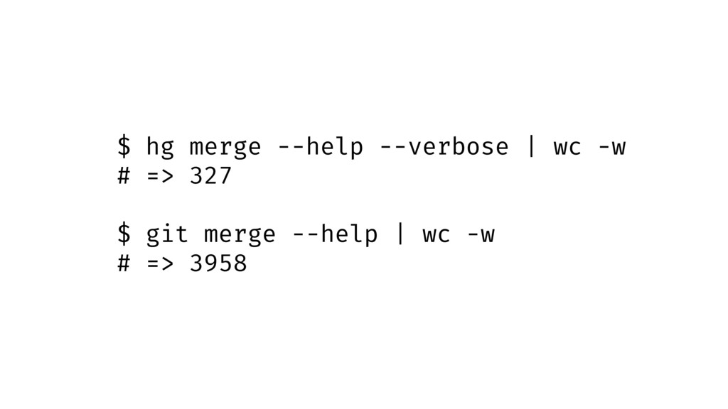 $ hg merge --help --verbose | wc -w # => 327 $ ...