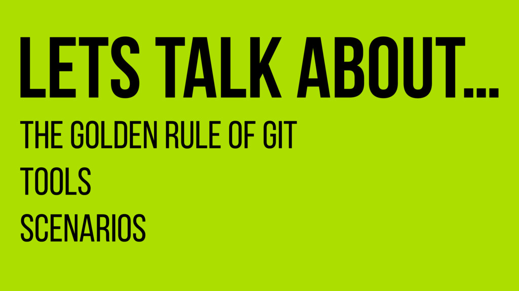 Lets talk about… The golden rule of git Tools S...
