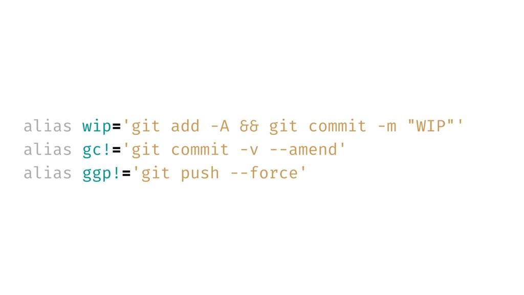 "alias wip='git add -A && git commit -m ""WIP""' a..."