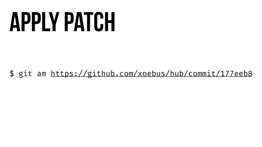 Apply patch $ git am https://github.com/xoebus/...