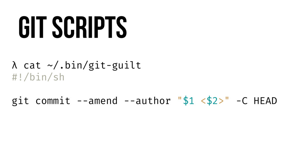Git Scripts λ cat ~/.bin/git-guilt #!/bin/sh gi...