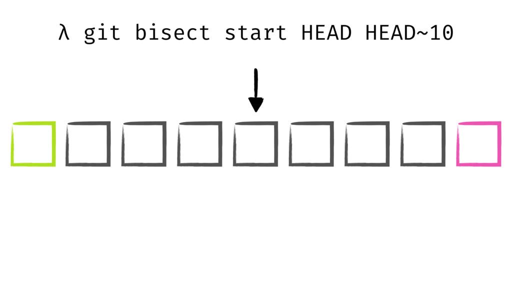 λ git bisect start HEAD HEAD~10