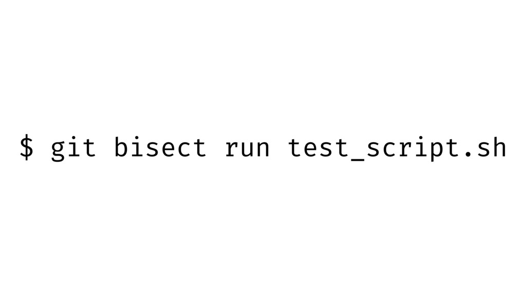 $ git bisect run test_script.sh