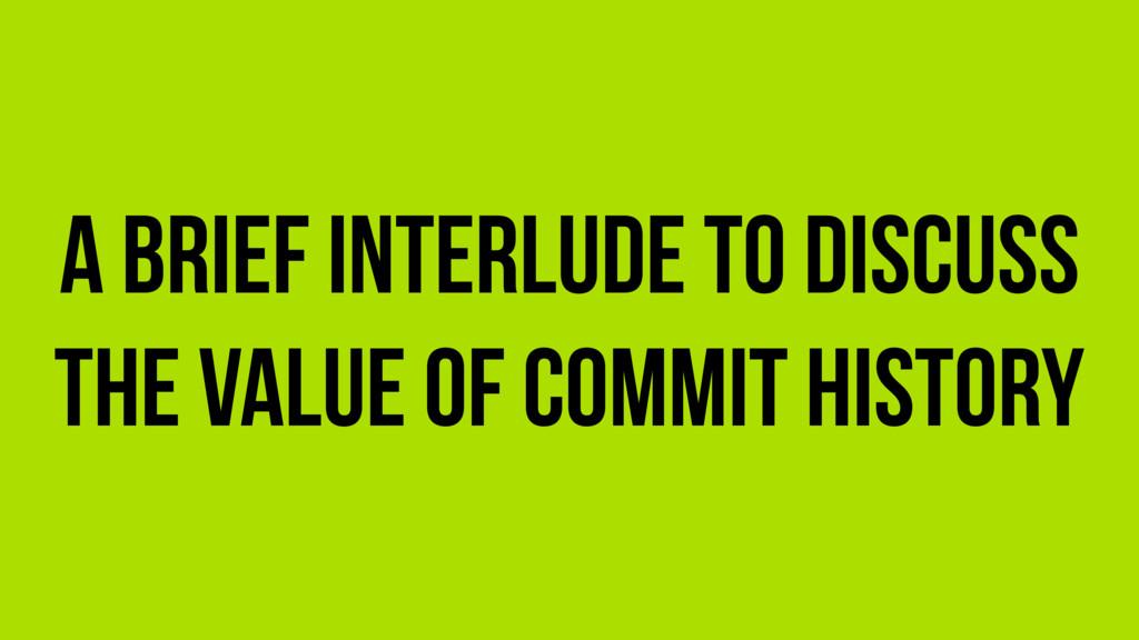 A Brief interlude to discuss the value of Commi...