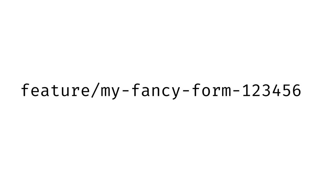 feature/my-fancy-form-123456