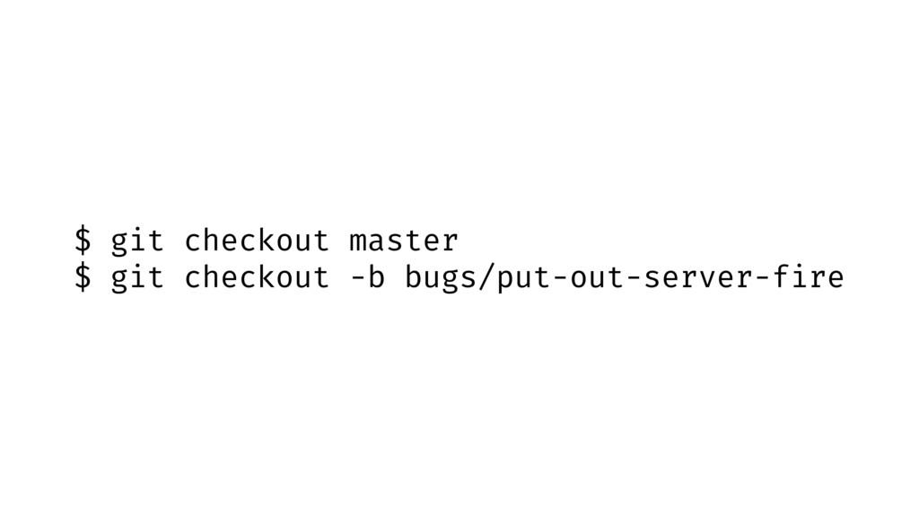$ git checkout master $ git checkout -b bugs/pu...