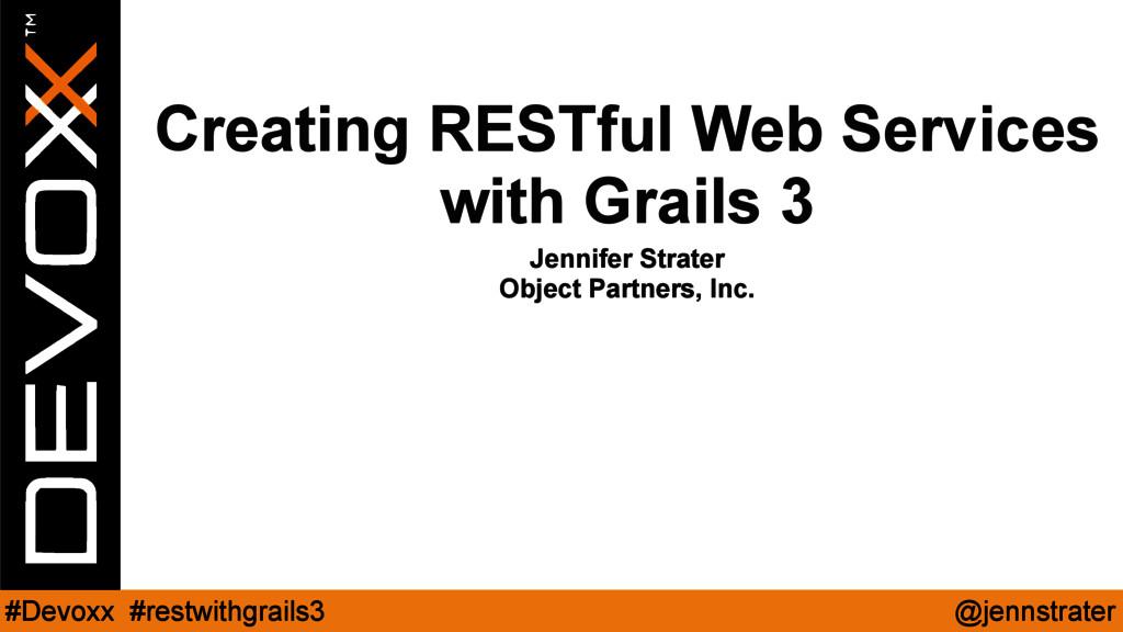 @jennstrater #Devoxx #restwithgrails3 Creating ...