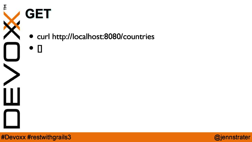 @jennstrater #Devoxx #restwithgrails3 GET • cur...
