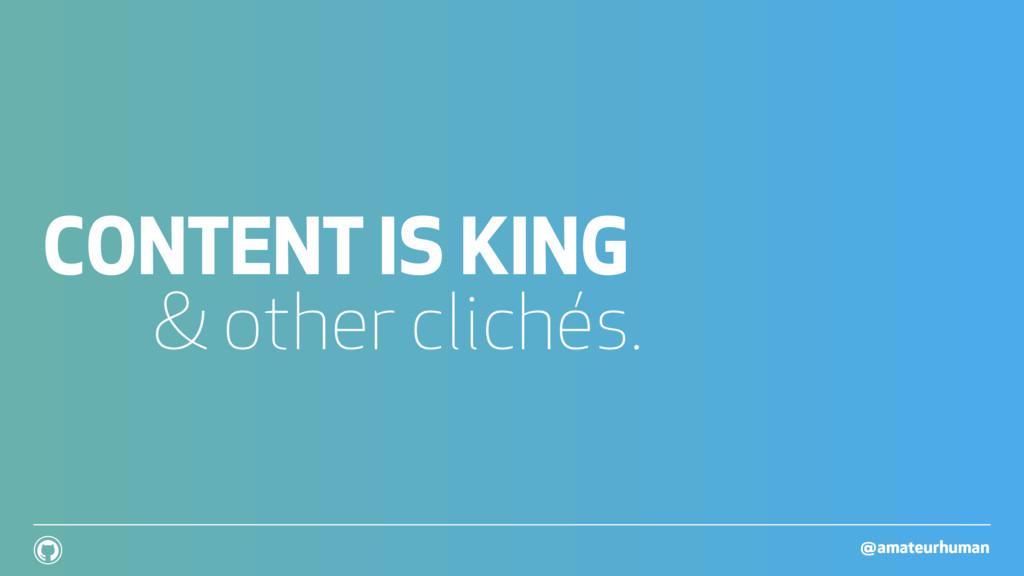 @amateurhuman ! CONTENT IS KING & other clichés.