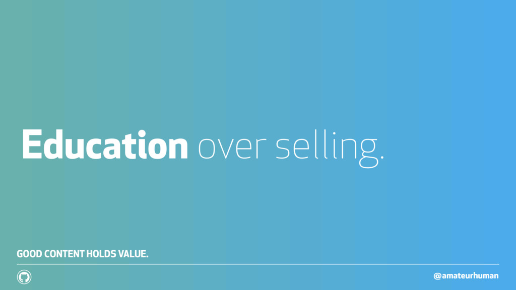 @amateurhuman ! Education over selling. GOOD CO...