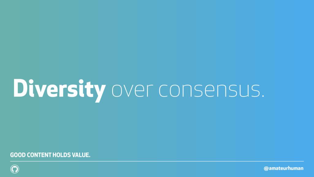 @amateurhuman ! Diversity over consensus. GOOD ...