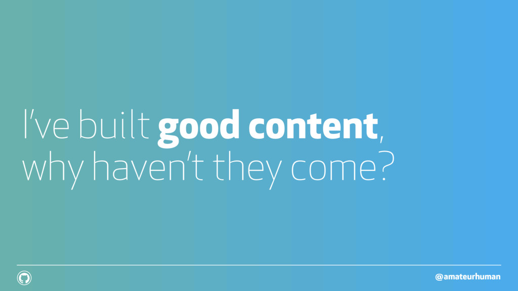 @amateurhuman ! I've built good content, why ha...