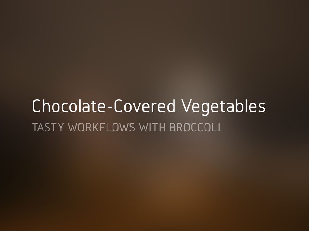 Chocolate-Covered Vegetables TASTY WORKFLOWS WI...