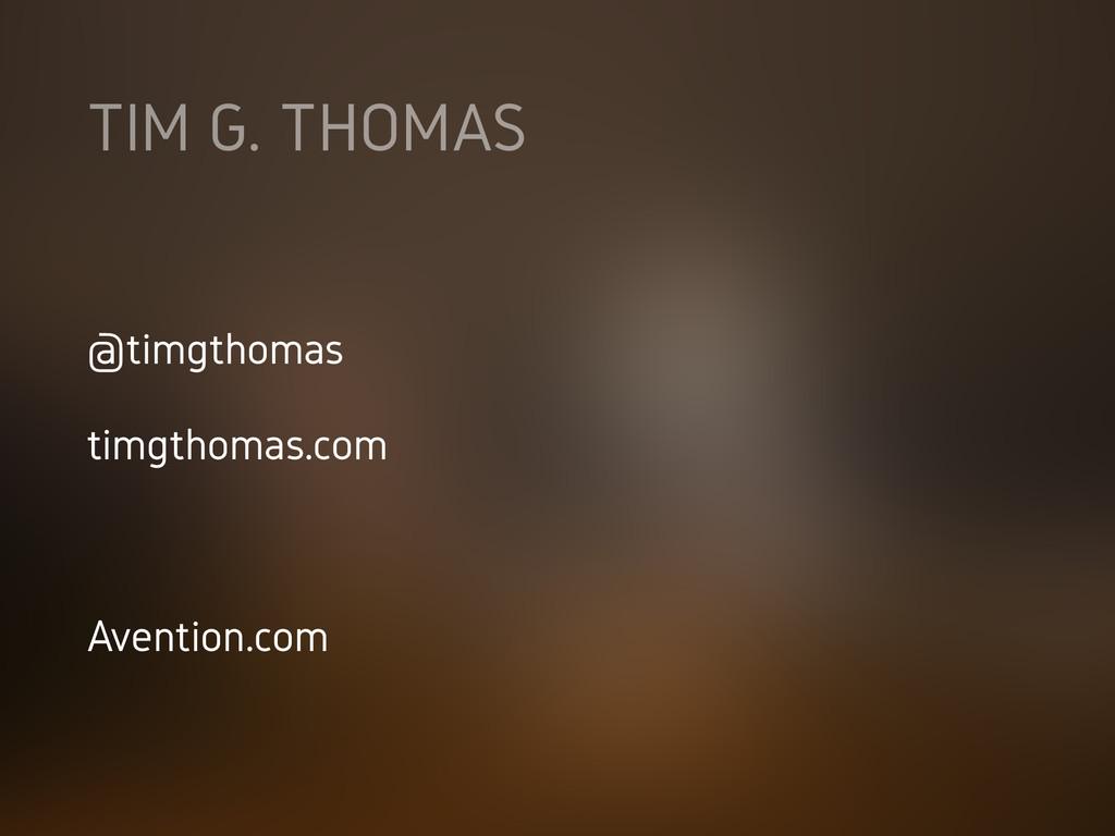 TIM G. THOMAS @timgthomas timgthomas.com Aventi...