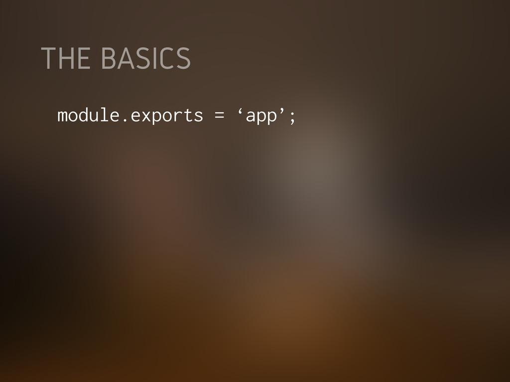 THE BASICS module.exports = 'app';