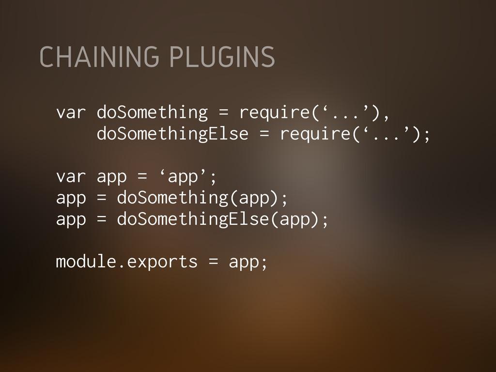 CHAINING PLUGINS var doSomething = require('......