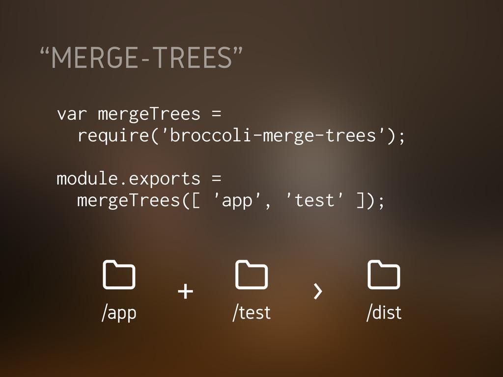 """""""MERGE-TREES"""" var mergeTrees = require('broccol..."""